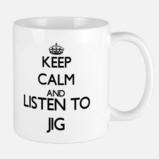Keep calm and listen to JIG Mugs