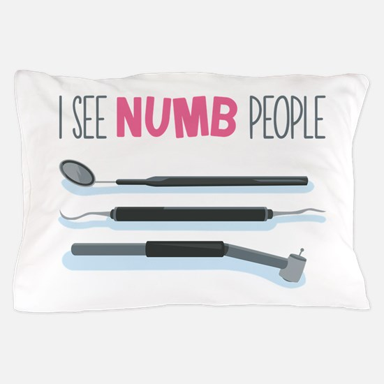 I See Numb People Pillow Case