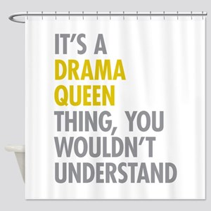 Its A Drama Queen Thing Shower Curtain