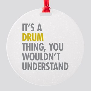 Its A Drum Thing Round Ornament