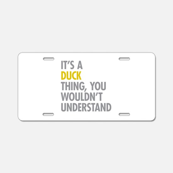 Its A Duck Thing Aluminum License Plate