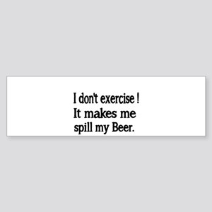 I don't exercise! It makes me spill my Beer. Bumpe