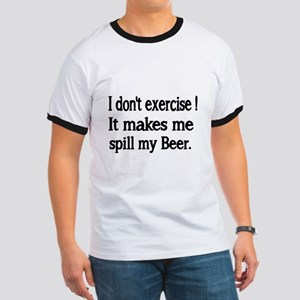 I don't exercise! It makes me spill my Beer. T-Shi