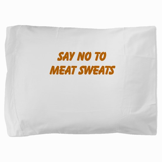 Say No To Meat Sweats Pillow Sham