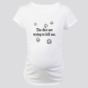 The Dice are Trying to Kill Me Maternity T-Shirt