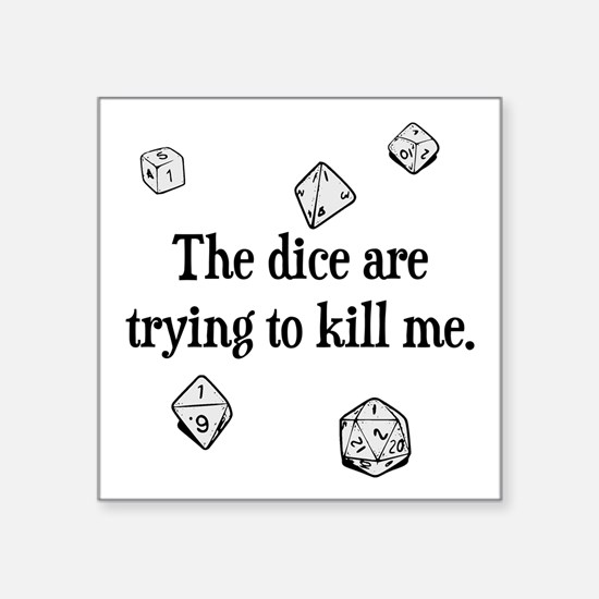 The Dice are Trying to Kill Me Sticker