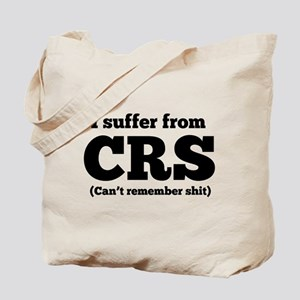 I suffer from CRS (can't remember shit) Tote Bag