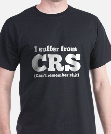 I suffer from CRS (can't remember shit) T-Shirt