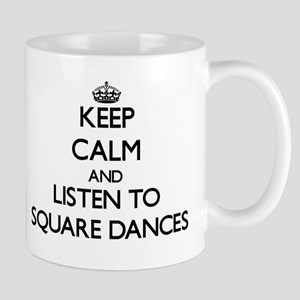 Keep calm and listen to SQUARE DANCES Mugs