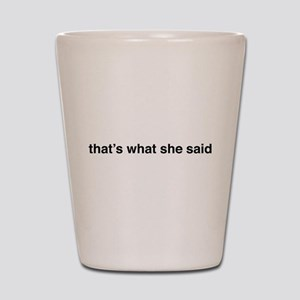 that's what she said Shot Glass