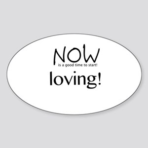 Now Is The Time To Start Loving! Sticker