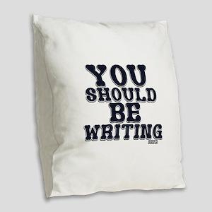 You Should Be Writing Burlap Throw Pillow