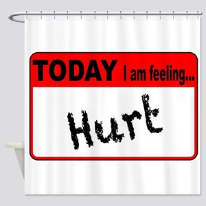 Today I Am Feeling Hurt Shower Curtain