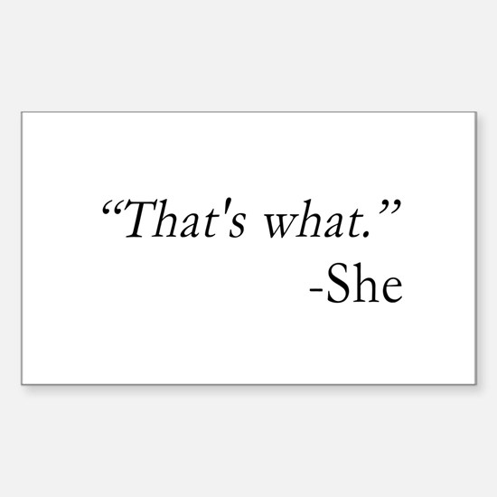 """""""That's what."""" -She Decal"""