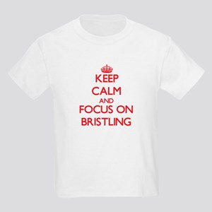 Keep Calm and focus on Bristling T-Shirt