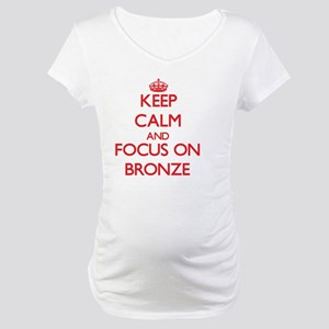 Keep Calm and focus on Bronze Maternity T-Shirt