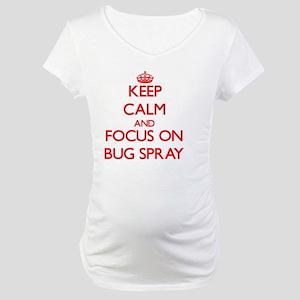 Keep Calm and focus on Bug Spray Maternity T-Shirt