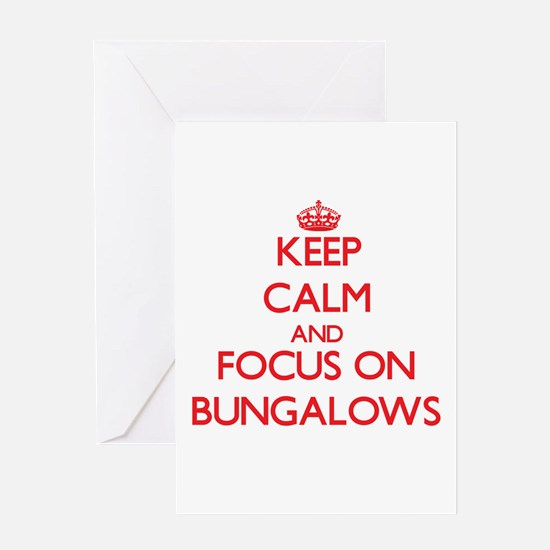 Keep Calm and focus on Bungalows Greeting Cards