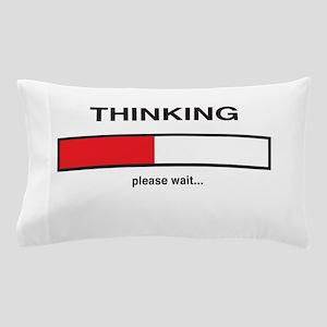 Thinking please wait... Pillow Case