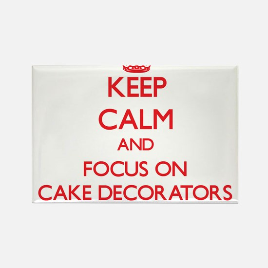 Keep Calm and focus on Cake Decorators Magnets