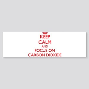 Keep Calm and focus on Carbon Dioxide Bumper Stick