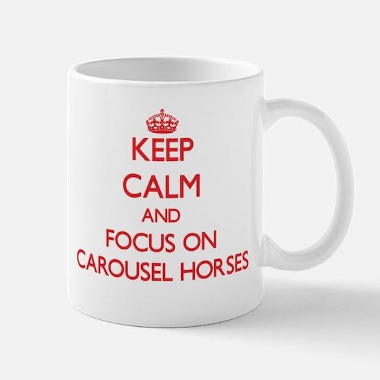 Keep Calm and focus on Carousel Horses Mugs