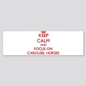 Keep Calm and focus on Carousel Horses Bumper Stic