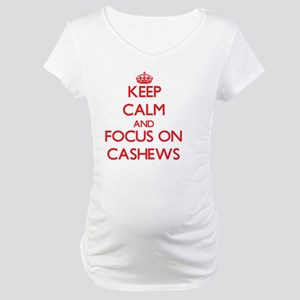 Keep Calm and focus on Cashews Maternity T-Shirt