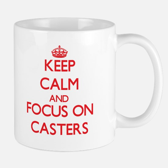 Keep Calm and focus on Casters Mugs