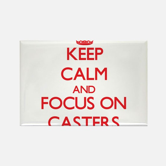 Keep Calm and focus on Casters Magnets
