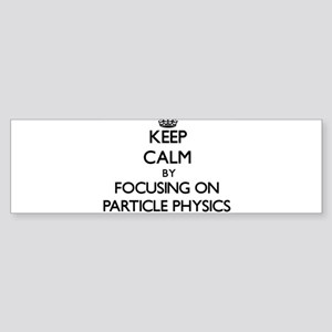 Keep calm by focusing on Particle Physics Bumper S