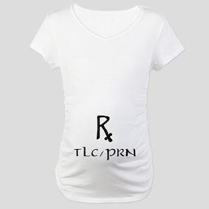 prescription for love Maternity T-Shirt