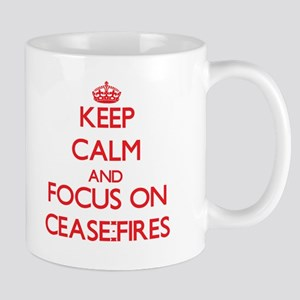 Keep Calm and focus on Cease-Fires Mugs
