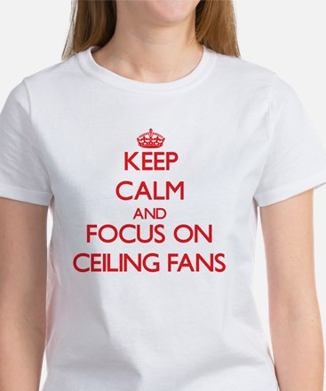 Keep Calm and focus on Ceiling Fans T-Shirt