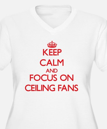 Keep Calm and focus on Ceiling Fans Plus Size T-Sh