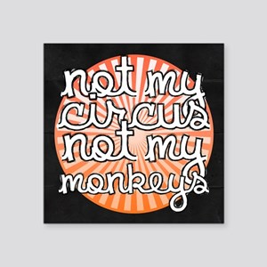 """Not My Circus Square Sticker 3"""" x 3"""""""