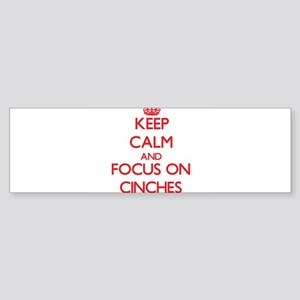 Keep Calm and focus on Cinches Bumper Sticker