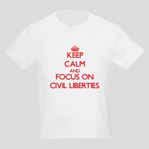 Keep Calm and focus on Civil Liberties T-Shirt