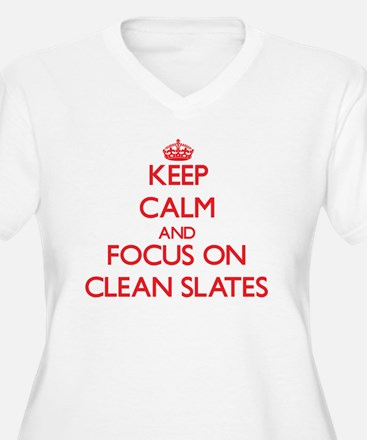 Keep Calm and focus on Clean Slates Plus Size T-Sh
