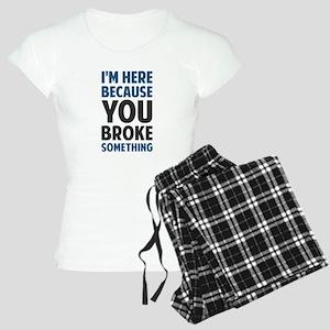 I'm Here Because You Broke Something Pajamas