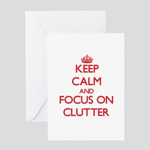 Keep Calm and focus on Clutter Greeting Cards