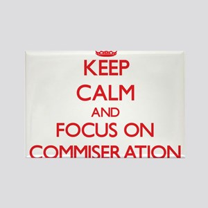 Keep Calm and focus on Commiseration Magnets