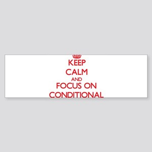 Keep Calm and focus on Conditional Bumper Sticker