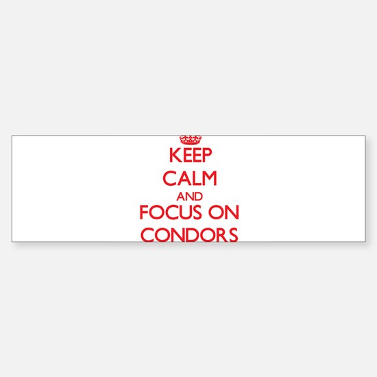 Keep Calm and focus on Condors Bumper Bumper Bumper Sticker