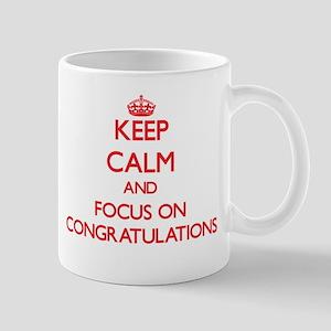 Keep Calm and focus on Congratulations Mugs