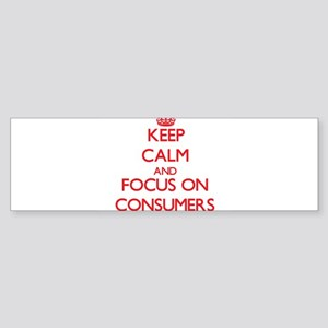 Keep Calm and focus on Consumers Bumper Sticker