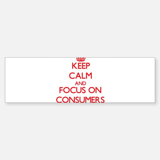 Keep Calm and focus on Consumers Bumper Bumper Bumper Sticker