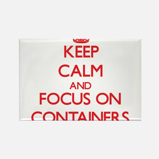 Keep Calm and focus on Containers Magnets