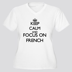 Keep calm and focus on French Plus Size T-Shirt