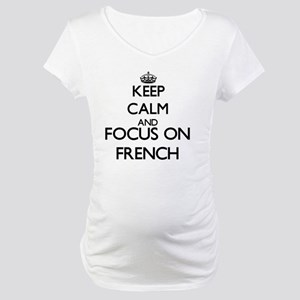 Keep calm and focus on French Maternity T-Shirt